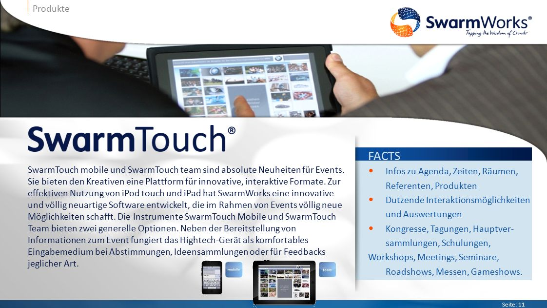 Seite: 11 Produkte SwarmTouch mobile und SwarmTouch team sind absolute Neuheiten für Events.