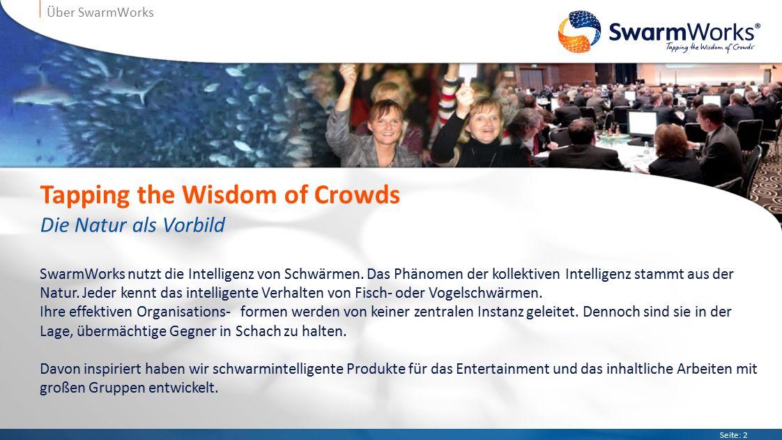 Seite: 2 Über SwarmWorks Tapping the Wisdom of Crowds Die Natur als Vorbild SwarmWorks nutzt die Intelligenz von Schwärmen.