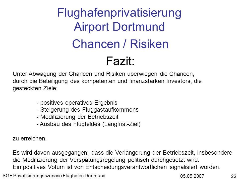 05.05.2007 SGF Privatisierungsszenario Flughafen Dortmund 22 Flughafenprivatisierung Airport Dortmund Chancen / Risiken Fazit: Unter Abwägung der Chan
