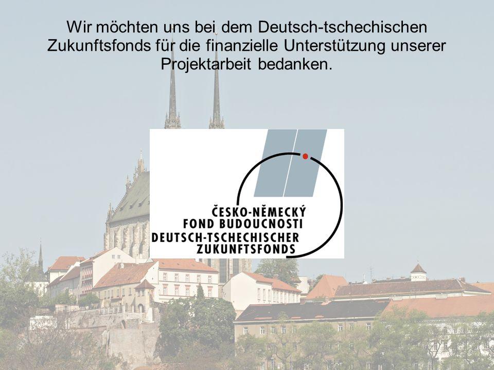 Wir möchten uns bei dem Deutsch-tschechischen Zukunftsfonds für die finanzielle Unterstützung unserer Projektarbeit bedanken.