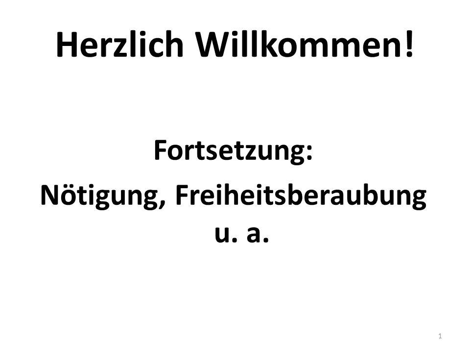 Herzlich Willkommen! Fortsetzung: Nötigung, Freiheitsberaubung u. a. 1