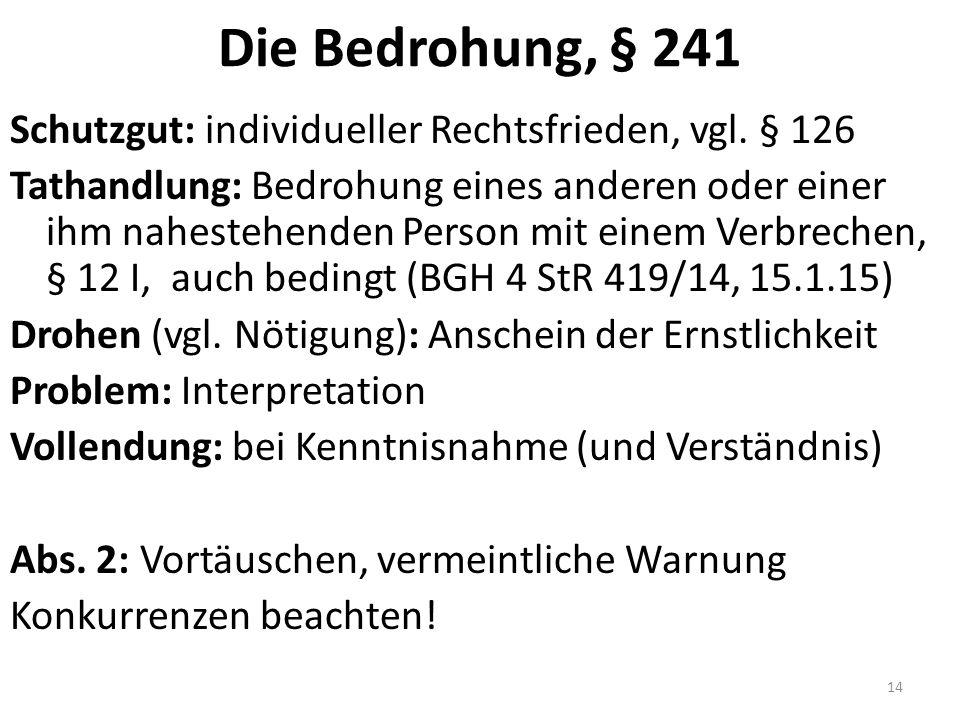 Die Bedrohung, § 241 Schutzgut: individueller Rechtsfrieden, vgl.