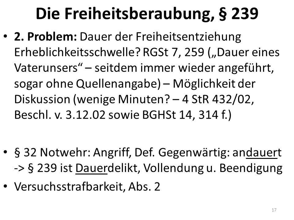 Die Freiheitsberaubung, § 239 2. Problem: Dauer der Freiheitsentziehung Erheblichkeitsschwelle.