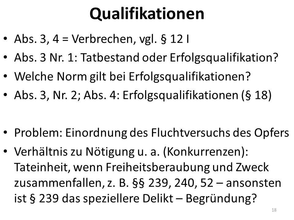 Qualifikationen Abs. 3, 4 = Verbrechen, vgl. § 12 I Abs.