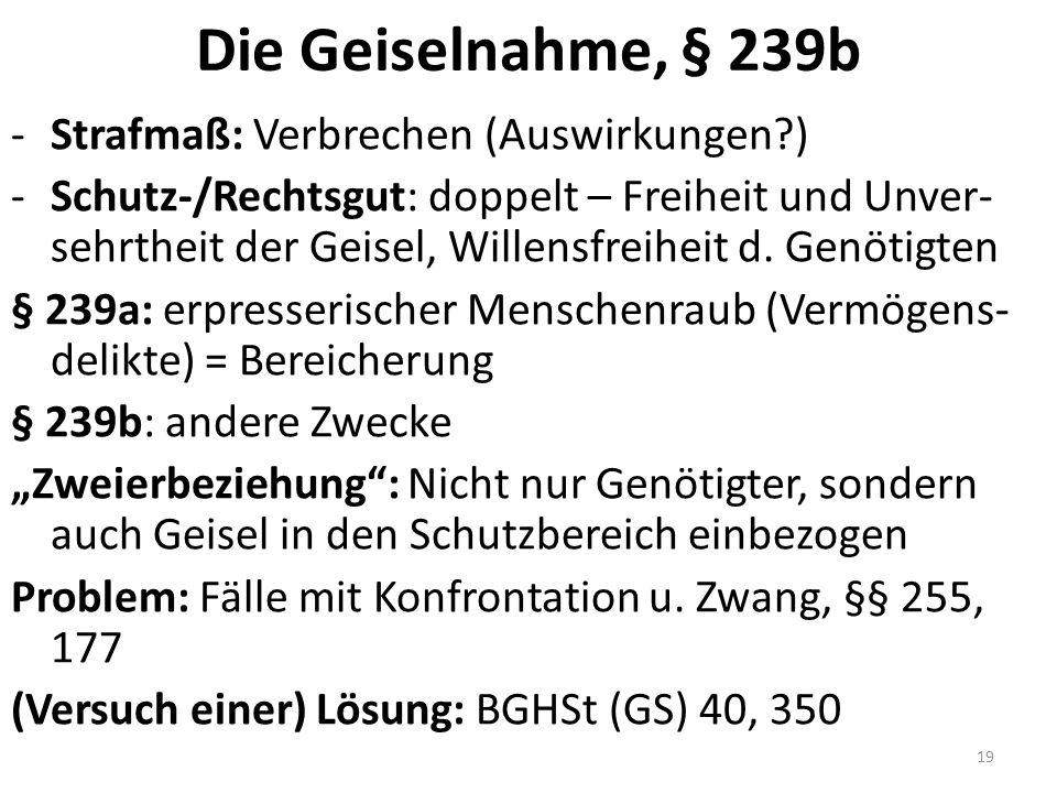 Die Geiselnahme, § 239b -Strafmaß: Verbrechen (Auswirkungen ) -Schutz-/Rechtsgut: doppelt – Freiheit und Unver- sehrtheit der Geisel, Willensfreiheit d.