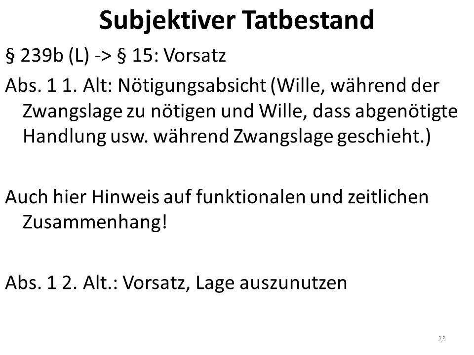 Subjektiver Tatbestand § 239b (L) -> § 15: Vorsatz Abs.