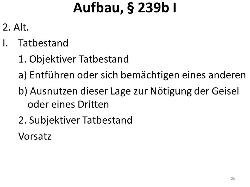 Aufbau, § 239b I 2. Alt. I.Tatbestand 1.
