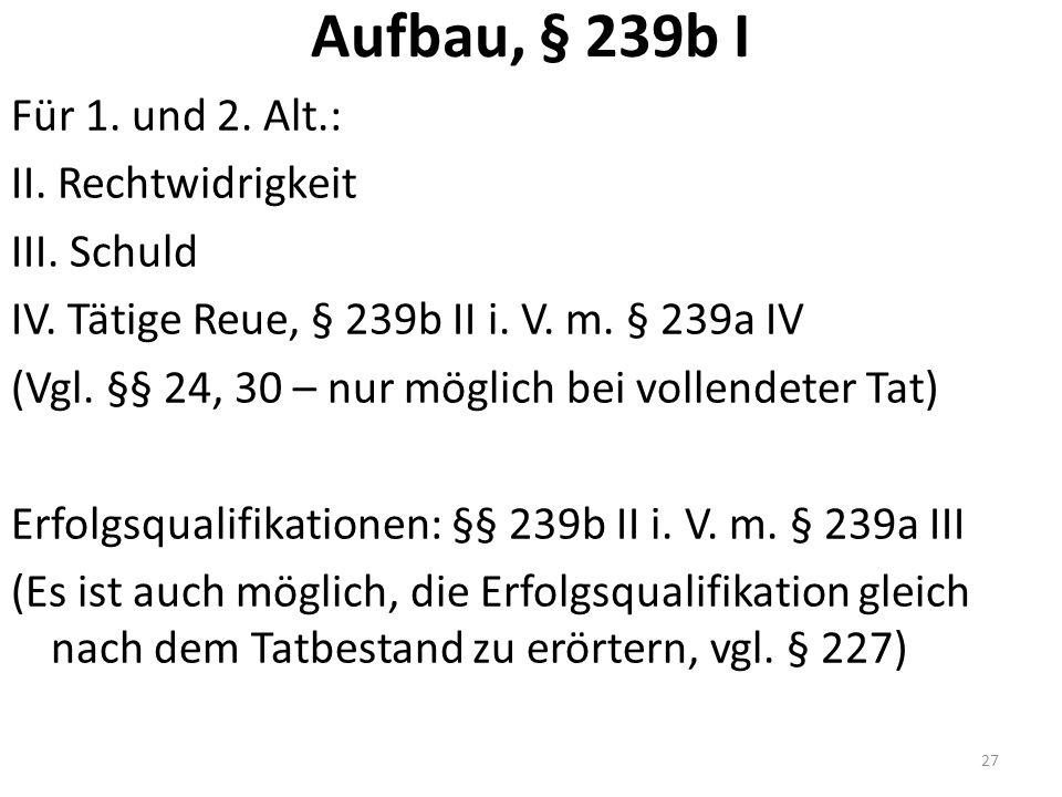 Aufbau, § 239b I Für 1. und 2. Alt.: II. Rechtwidrigkeit III.