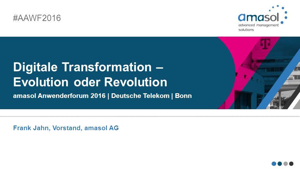 Frank Jahn, Vorstand, amasol AG Digitale Transformation – Evolution oder Revolution amasol Anwenderforum 2016 | Deutsche Telekom | Bonn #AAWF2016