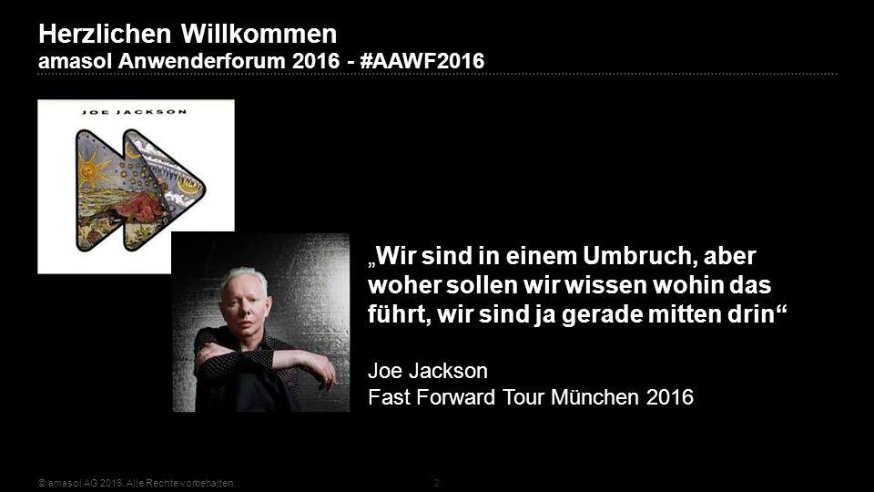 """Herzlichen Willkommen amasol Anwenderforum 2016 - #AAWF2016 © amasol AG 2016. Alle Rechte vorbehalten.2 """"Wir sind in einem Umbruch, aber woher sollen"""