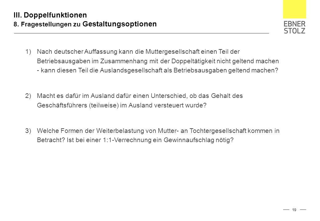 III. Doppelfunktionen 8. Fragestellungen zu Gestaltungsoptionen 19 1)Nach deutscher Auffassung kann die Muttergesellschaft einen Teil der Betriebsausg