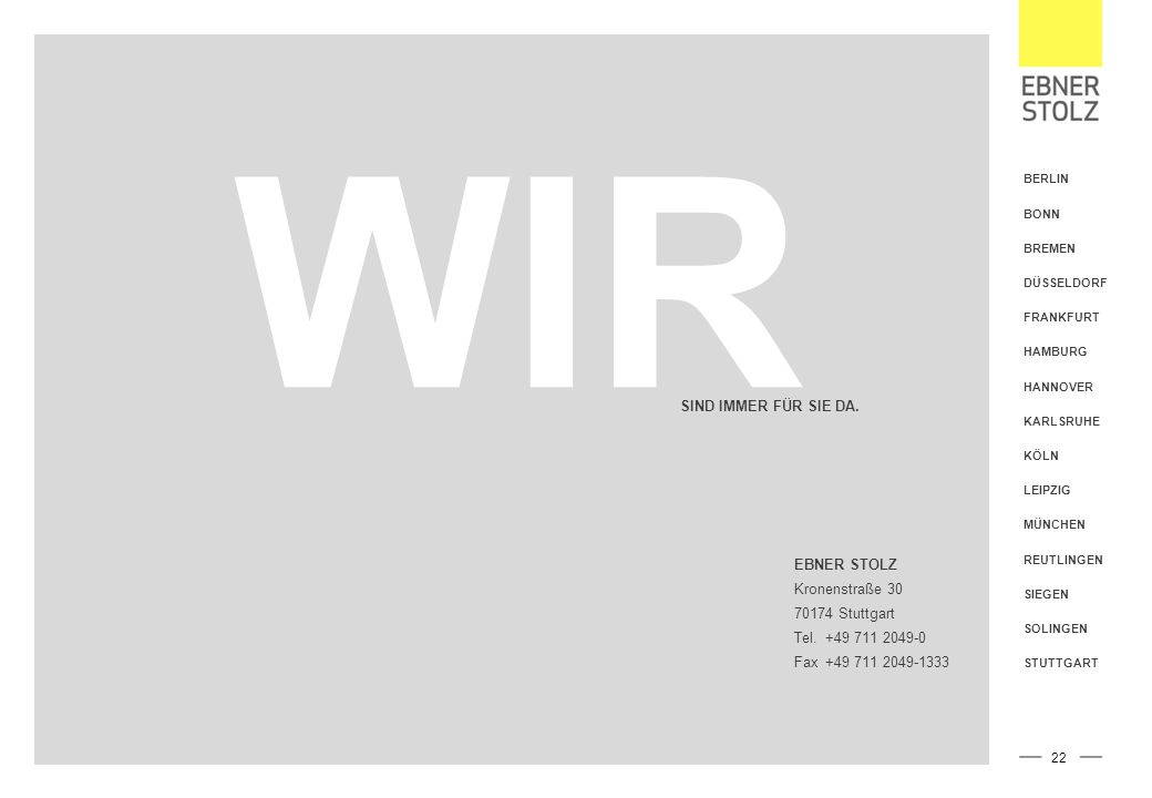 BERLIN BONN BREMEN DÜSSELDORF FRANKFURT HAMBURG HANNOVER KARLSRUHE KÖLN LEIPZIG MÜNCHEN REUTLINGEN SIEGEN SOLINGEN STUTTGART WIR SIND IMMER FÜR SIE DA.