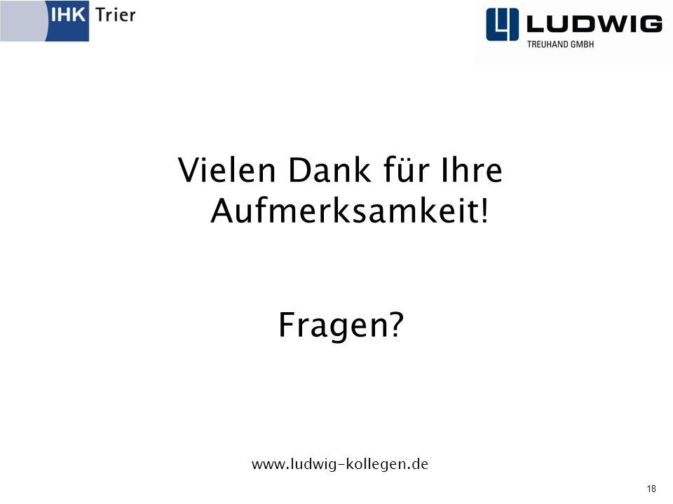 Vielen Dank für Ihre Aufmerksamkeit! Fragen www.ludwig-kollegen.de 18