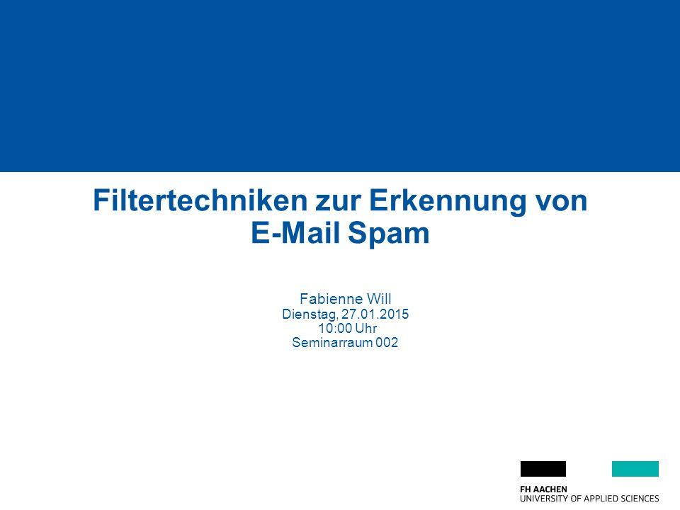 1 von 21 Filtertechniken zur Erkennung von E-Mail Spam Fabienne Will Dienstag, 27.01.2015 10:00 Uhr Seminarraum 002