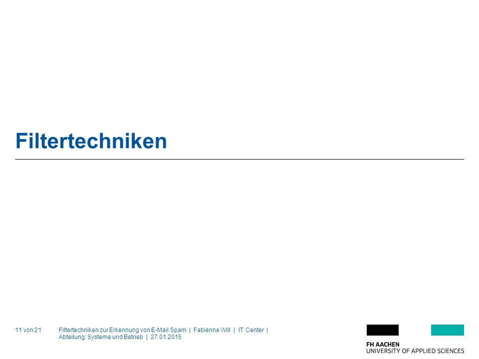 Filtertechniken zur Erkennung von E-Mail Spam | Fabienne Will | IT Center | Abteilung: Systeme und Betrieb | 27.01.2015 11 von 21 Filtertechniken