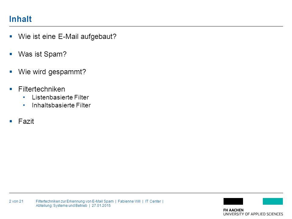 Filtertechniken zur Erkennung von E-Mail Spam | Fabienne Will | IT Center | Abteilung: Systeme und Betrieb | 27.01.2015 Inhalt 2 von 21  Wie ist eine E-Mail aufgebaut.