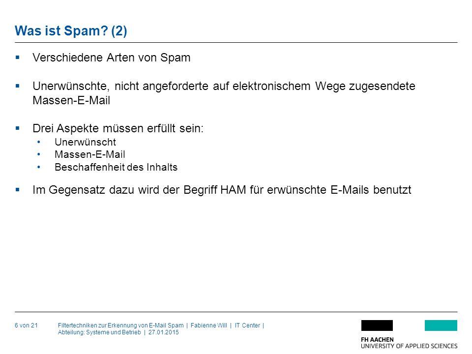 Filtertechniken zur Erkennung von E-Mail Spam | Fabienne Will | IT Center | Abteilung: Systeme und Betrieb | 27.01.2015 Was ist Spam.