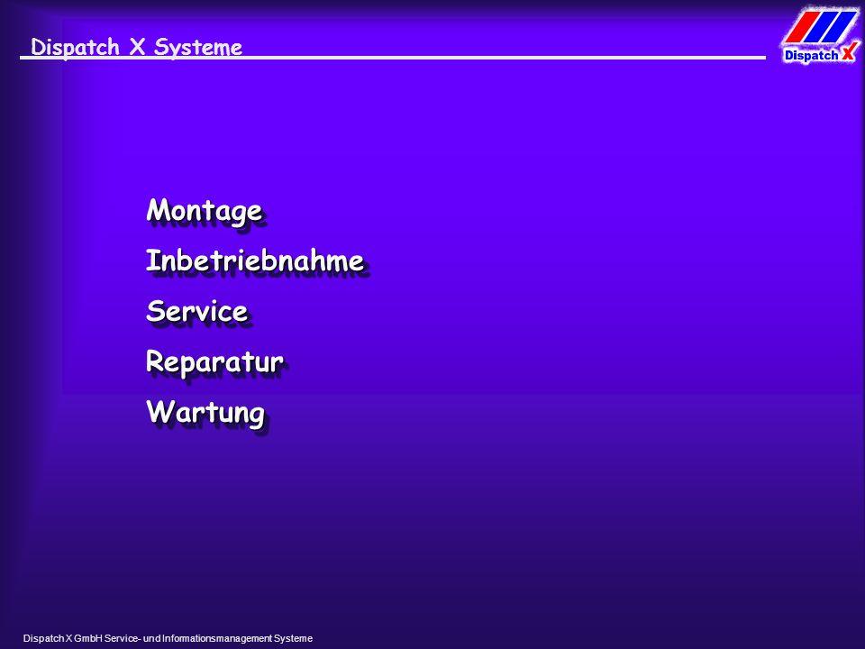 Dispatch X GmbH Service- und Informationsmanagement Systeme Dispatch X Systeme MontageMontage InbetriebnahmeInbetriebnahme WartungWartung ServiceService ReparaturReparatur