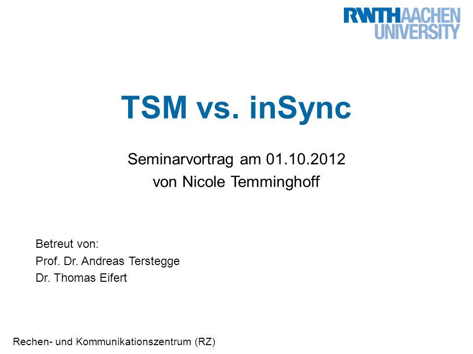 Rechen- und Kommunikationszentrum (RZ) TSM vs. inSync Seminarvortrag am 01.10.2012 von Nicole Temminghoff Betreut von: Prof. Dr. Andreas Terstegge Dr.