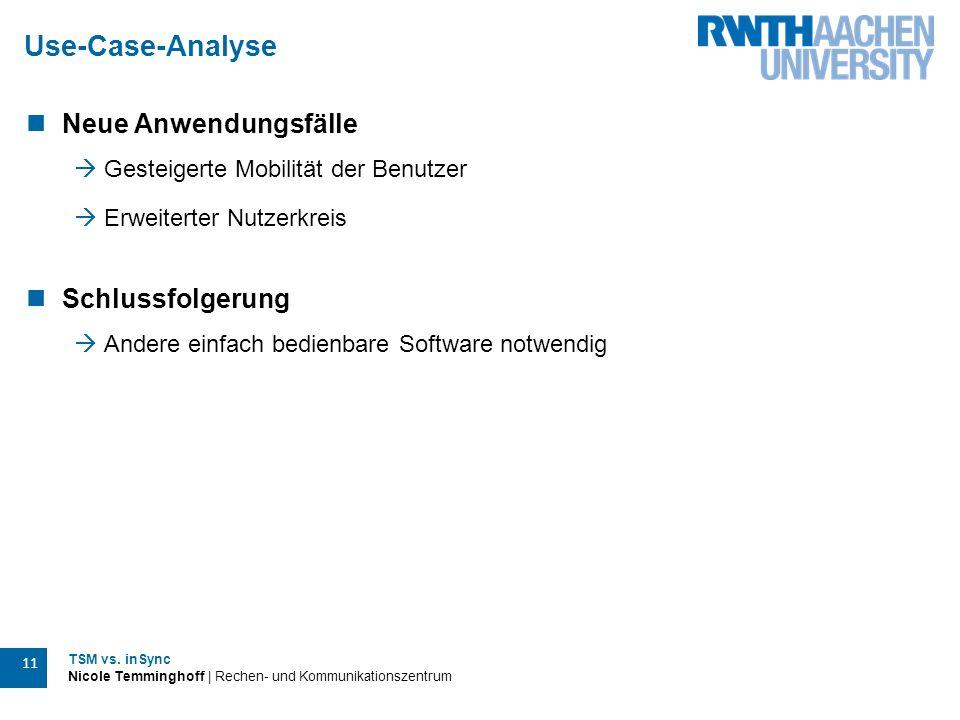 TSM vs. inSync Nicole Temminghoff | Rechen- und Kommunikationszentrum 11 Use-Case-Analyse Neue Anwendungsfälle  Gesteigerte Mobilität der Benutzer 