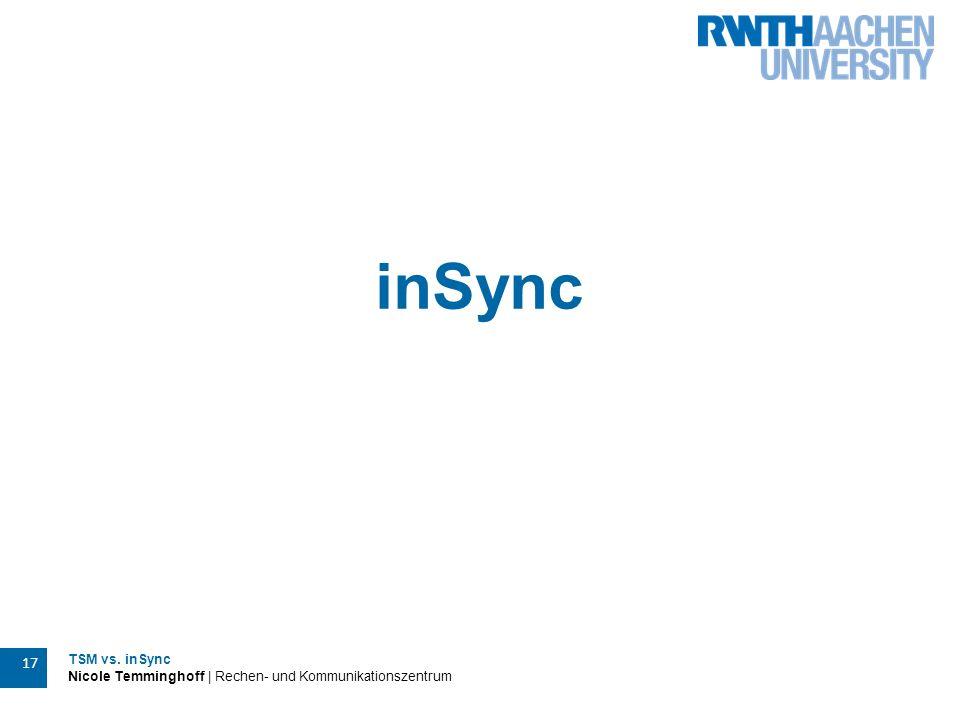 TSM vs. inSync Nicole Temminghoff | Rechen- und Kommunikationszentrum 17 inSync