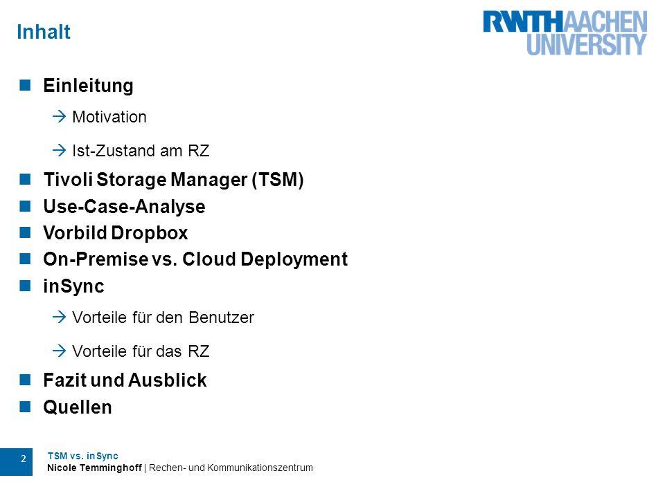 TSM vs. inSync Nicole Temminghoff | Rechen- und Kommunikationszentrum 2 Einleitung  Motivation  Ist-Zustand am RZ Tivoli Storage Manager (TSM) Use-C