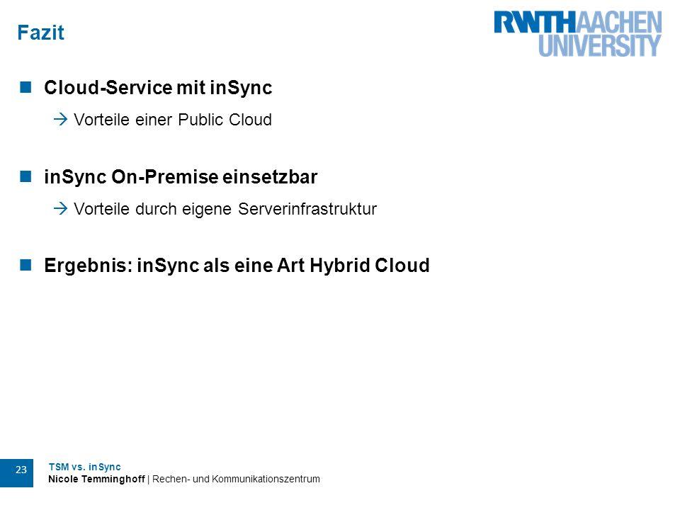TSM vs. inSync Nicole Temminghoff | Rechen- und Kommunikationszentrum 23 Fazit Cloud-Service mit inSync  Vorteile einer Public Cloud inSync On-Premis