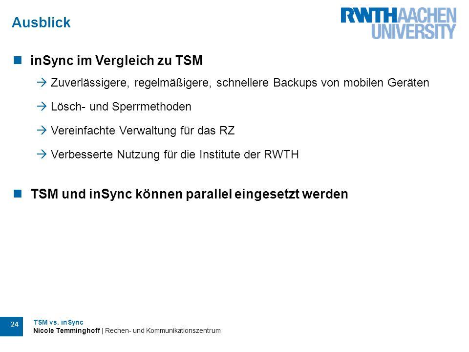 TSM vs. inSync Nicole Temminghoff | Rechen- und Kommunikationszentrum 24 Ausblick inSync im Vergleich zu TSM  Zuverlässigere, regelmäßigere, schnelle
