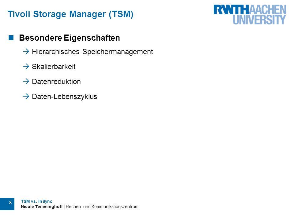 TSM vs. inSync Nicole Temminghoff | Rechen- und Kommunikationszentrum 8 Tivoli Storage Manager (TSM) Besondere Eigenschaften  Hierarchisches Speicher