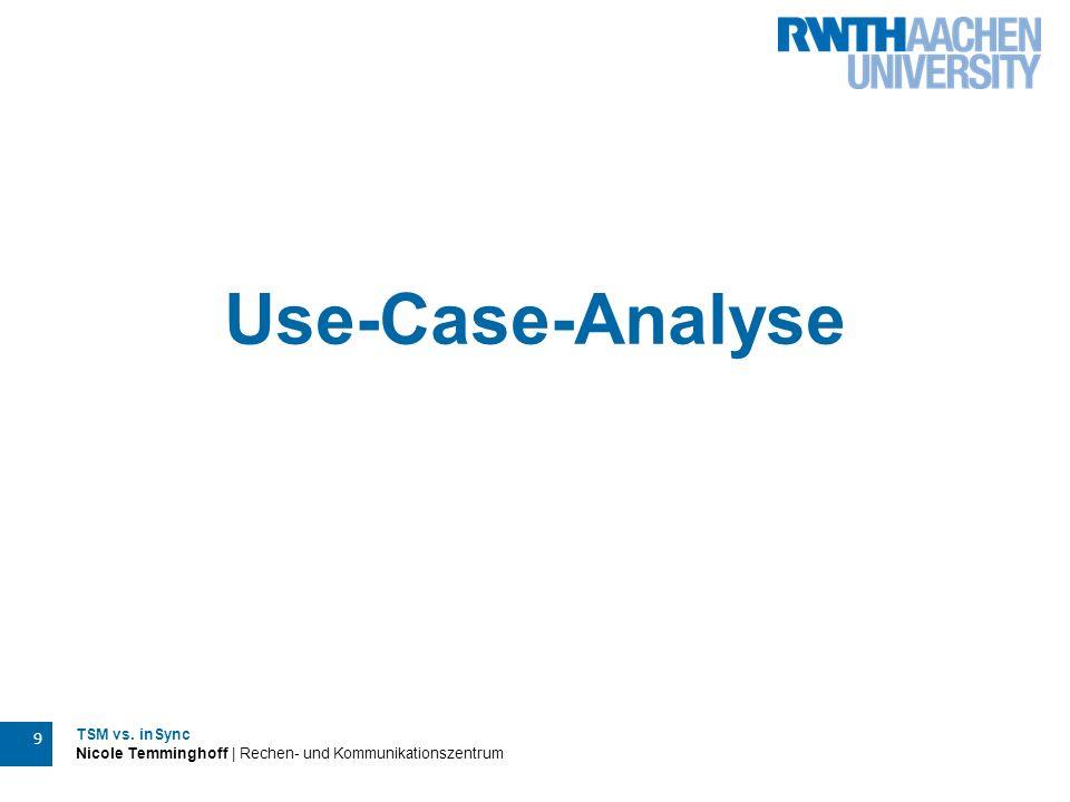 TSM vs. inSync Nicole Temminghoff | Rechen- und Kommunikationszentrum 10 Use-Case-Analyse