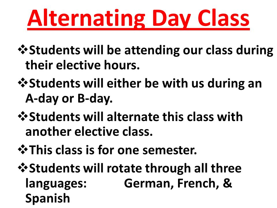 Alternating Day Class  Students will be attending our class during their elective hours.  Students will either be with us during an A-day or B-day.