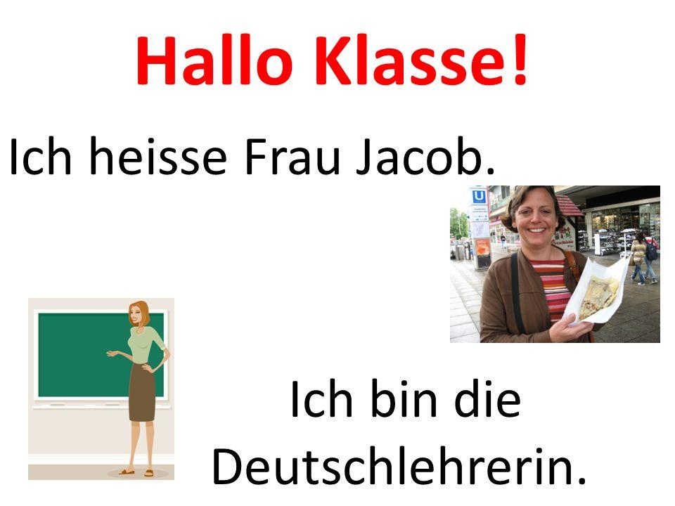 Hallo Klasse! Ich heisse Frau Jacob. Ich bin die Deutschlehrerin.