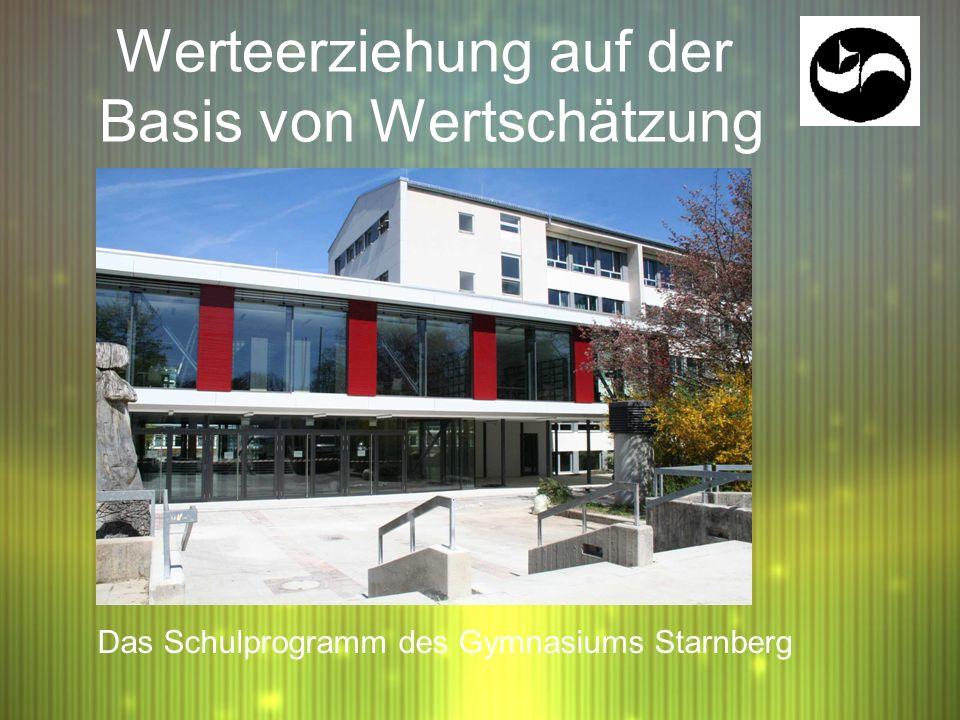 Werteerziehung auf der Basis von Wertschätzung Das Schulprogramm des Gymnasiums Starnberg
