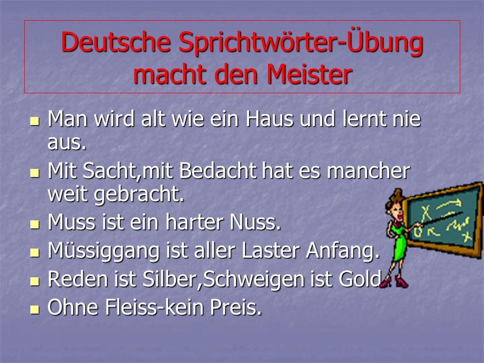 Deutsche Sprichtwörter-Übung macht den Meister Man wird alt wie ein Haus und lernt nie aus.
