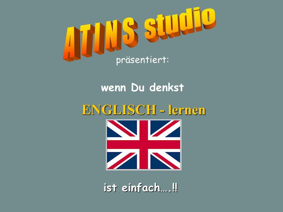 präsentiert: ENGLISCH - lernen wenn Du denkst ist einfach….!!