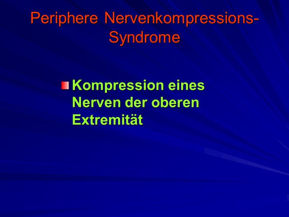Periphere Nervenkompressions- Syndrome Kompression eines Nerven der oberen Extremität