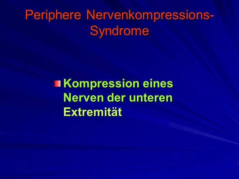 Periphere Nervenkompressions- Syndrome Kompression eines Nerven der unteren Extremität