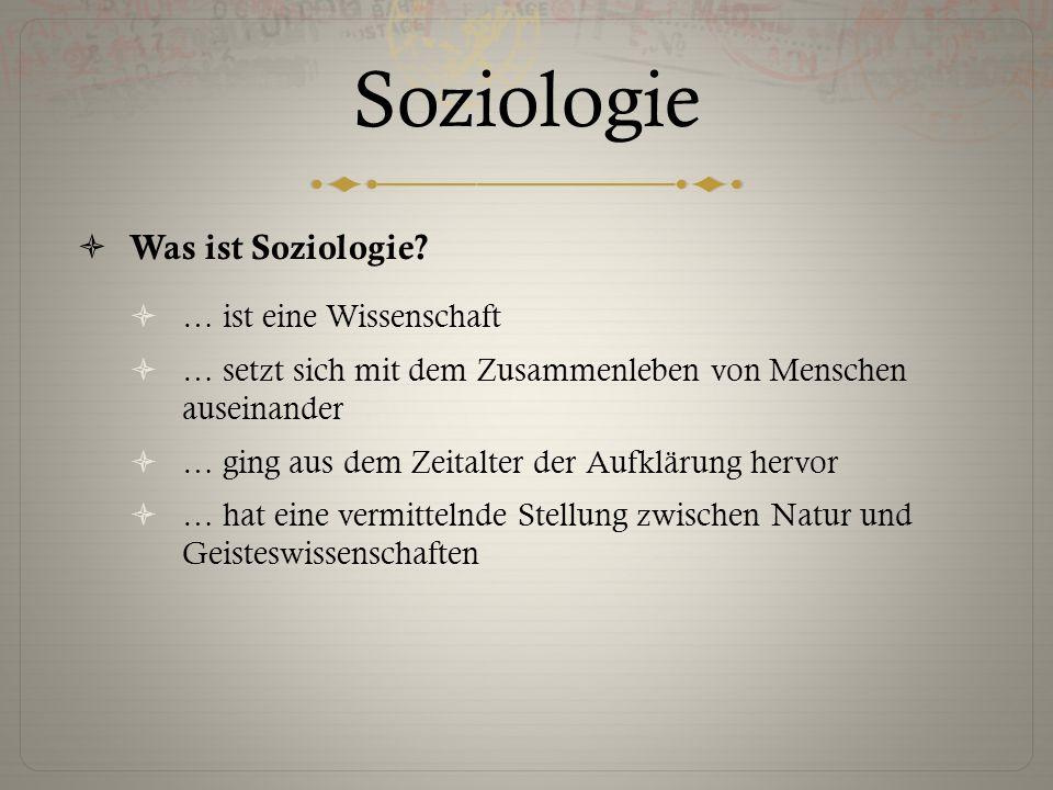 Soziologie  Was ist Soziologie?  … ist eine Wissenschaft  … setzt sich mit dem Zusammenleben von Menschen auseinander  … ging aus dem Zeitalter de