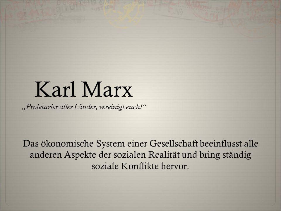 """Karl Marx """"Proletarier aller Länder, vereinigt euch! Das ökonomische System einer Gesellschaft beeinflusst alle anderen Aspekte der sozialen Realität und bring ständig soziale Konflikte hervor."""