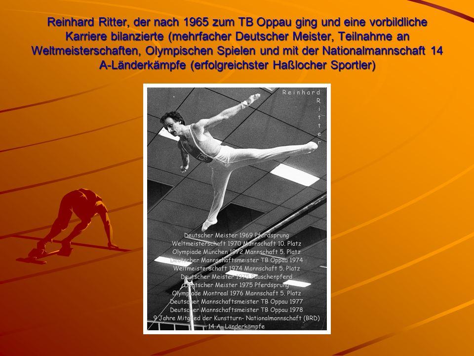 Reinhard Ritter, der nach 1965 zum TB Oppau ging und eine vorbildliche Karriere bilanzierte (mehrfacher Deutscher Meister, Teilnahme an Weltmeisterschaften, Olympischen Spielen und mit der Nationalmannschaft 14 A-Länderkämpfe (erfolgreichster Haßlocher Sportler)