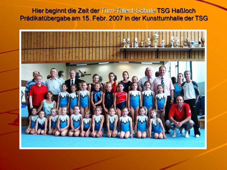 Hier beginnt die Zeit der Turn-Talent-Schule TSG Haßloch Prädikatübergabe am 15. Febr. 2007 in der Kunstturnhalle der TSG