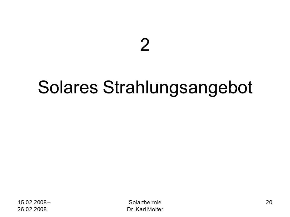 15.02.2008 – 26.02.2008 Solarthermie Dr. Karl Molter 20 2 Solares Strahlungsangebot