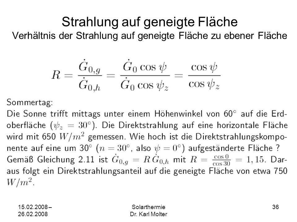 15.02.2008 – 26.02.2008 Solarthermie Dr. Karl Molter 36 Strahlung auf geneigte Fläche Verhältnis der Strahlung auf geneigte Fläche zu ebener Fläche