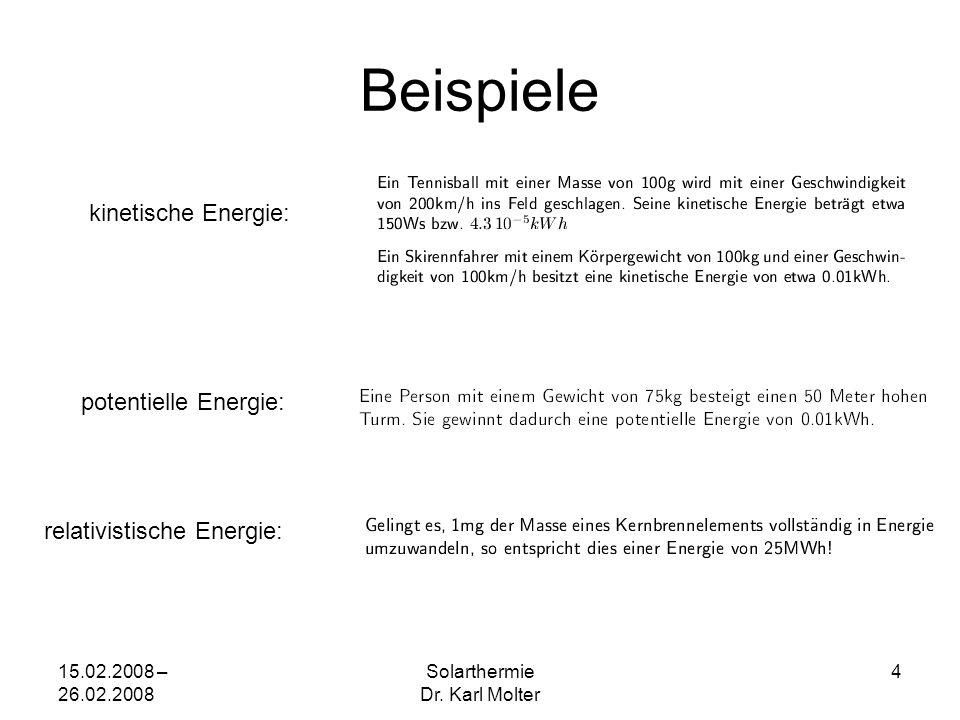 15.02.2008 – 26.02.2008 Solarthermie Dr. Karl Molter 4 Beispiele kinetische Energie: potentielle Energie: relativistische Energie: