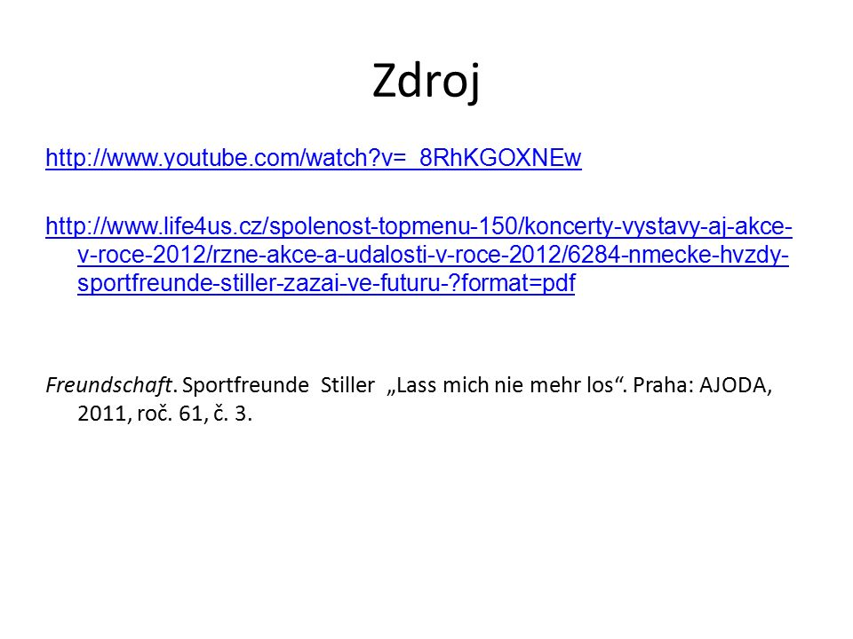 Zdroj http://www.youtube.com/watch v=_8RhKGOXNEw http://www.life4us.cz/spolenost-topmenu-150/koncerty-vystavy-aj-akce- v-roce-2012/rzne-akce-a-udalosti-v-roce-2012/6284-nmecke-hvzdy- sportfreunde-stiller-zazai-ve-futuru- format=pdf Freundschaft.