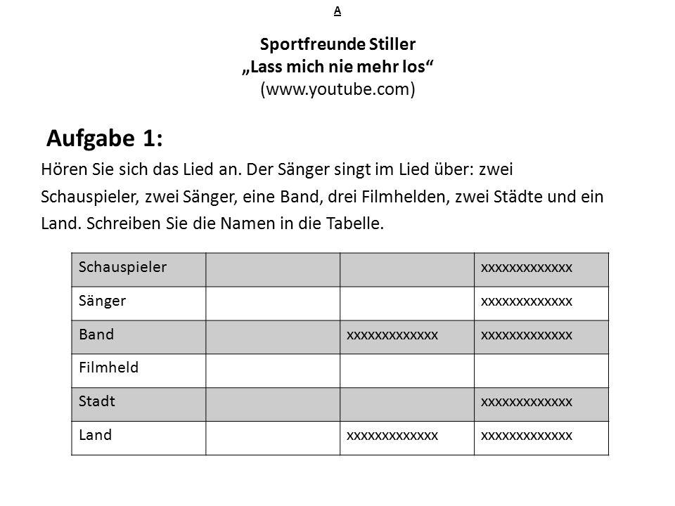 """A Sportfreunde Stiller """"Lass mich nie mehr los (www.youtube.com) Aufgabe 1: Hören Sie sich das Lied an."""