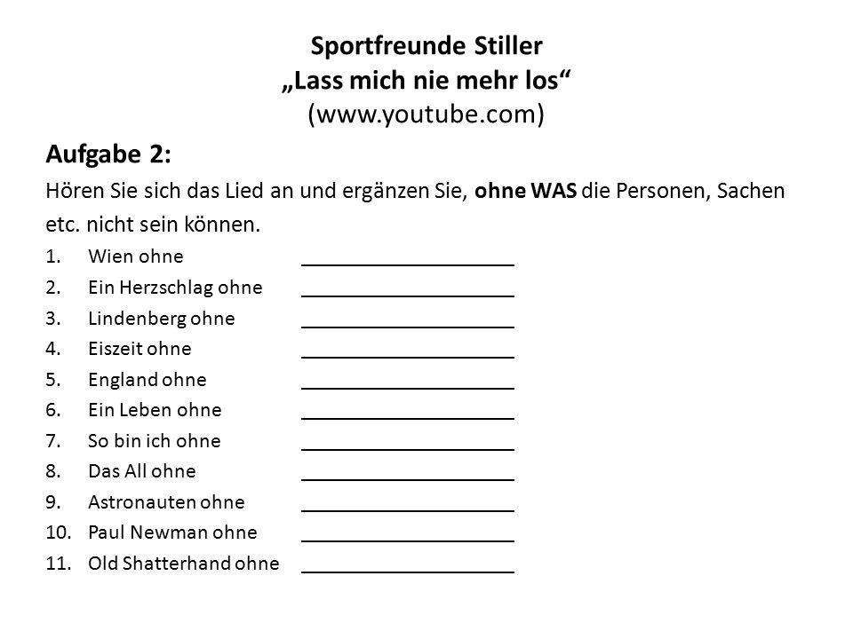 """Sportfreunde Stiller """"Lass mich nie mehr los (www.youtube.com) Aufgabe 2: Hören Sie sich das Lied an und ergänzen Sie, ohne WAS die Personen, Sachen etc."""