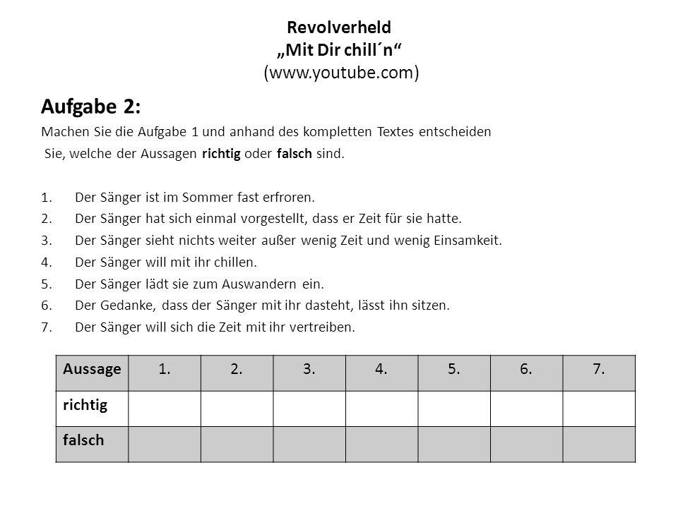"""Revolverheld """"Mit Dir chill´n (www.youtube.com) Aufgabe 2: Machen Sie die Aufgabe 1 und anhand des kompletten Textes entscheiden Sie, welche der Aussagen richtig oder falsch sind."""