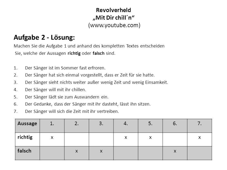 """Revolverheld """"Mit Dir chill´n (www.youtube.com) Aufgabe 2 - Lösung: Machen Sie die Aufgabe 1 und anhand des kompletten Textes entscheiden Sie, welche der Aussagen richtig oder falsch sind."""