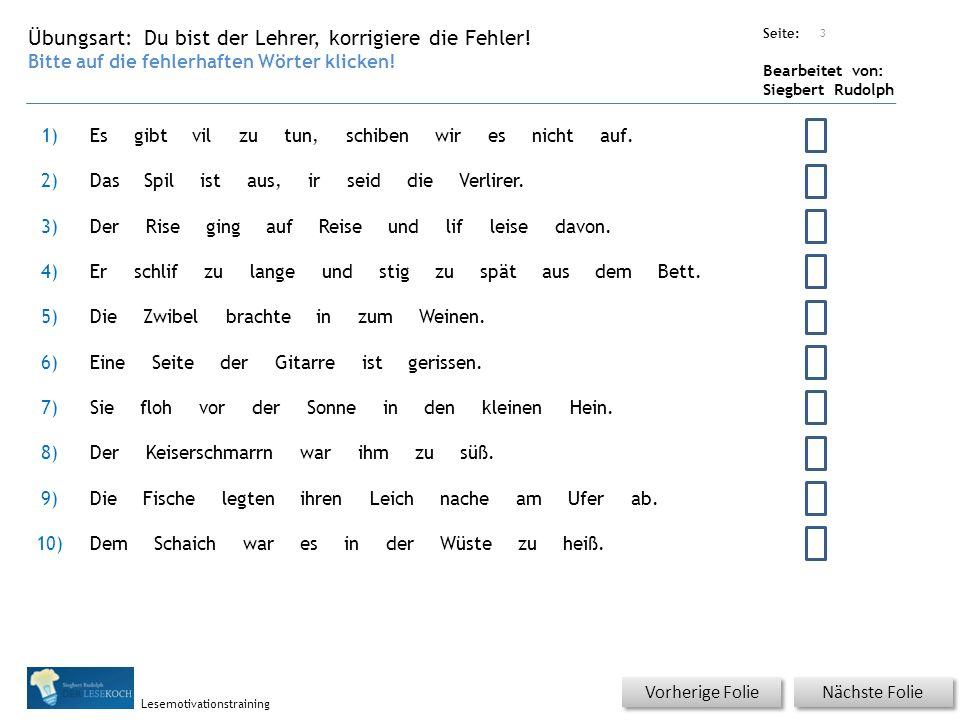 Übungsart: Seite: Bearbeitet von: Siegbert Rudolph Lesemotivationstraining Nächste Folie Vorherige Folie Du bist der Lehrer, korrigiere die Fehler! Bi
